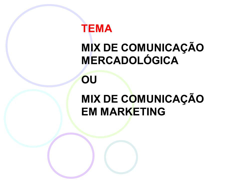 TEMA MIX DE COMUNICAÇÃO MERCADOLÓGICA OU MIX DE COMUNICAÇÃO EM MARKETING