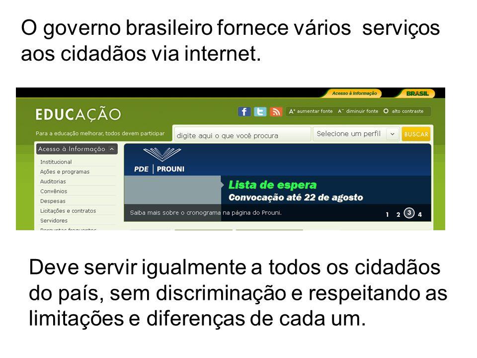 O governo brasileiro fornece vários serviços aos cidadãos via internet. Deve servir igualmente a todos os cidadãos do país, sem discriminação e respei