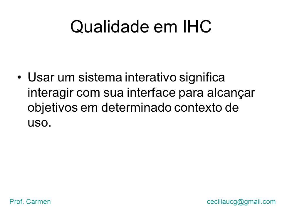 Qualidade em IHC A interação e a interface devem ser adequadas para que os usuários possam aproveitar ao máximo o apoio computacional oferecido pelo sistema Prof.
