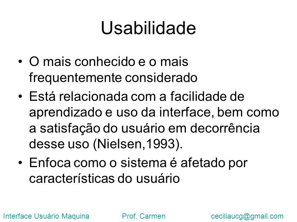 Usabilidade O mais conhecido e o mais frequentemente considerado Está relacionada com a facilidade de aprendizado e uso da interface, bem como a satis