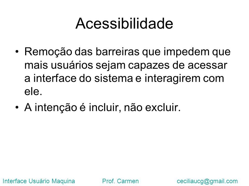 Acessibilidade Remoção das barreiras que impedem que mais usuários sejam capazes de acessar a interface do sistema e interagirem com ele. A intenção é