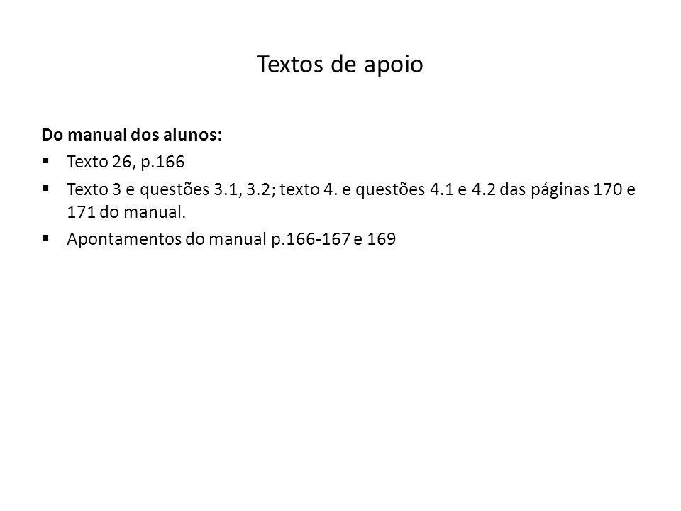 Textos de apoio Do manual dos alunos:  Texto 26, p.166  Texto 3 e questões 3.1, 3.2; texto 4.