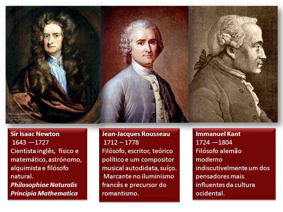Sir Isaac Newton 1643 —1727 Cientista inglês, físico e matemático, astrónomo, alquimista e filósofo natural.