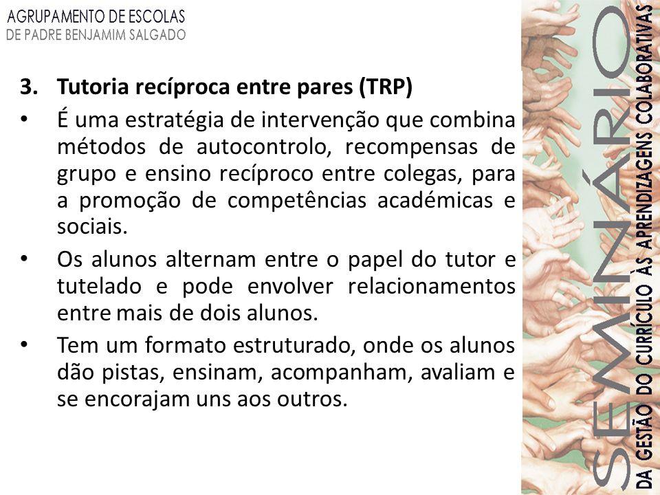 3.Tutoria recíproca entre pares (TRP) É uma estratégia de intervenção que combina métodos de autocontrolo, recompensas de grupo e ensino recíproco ent