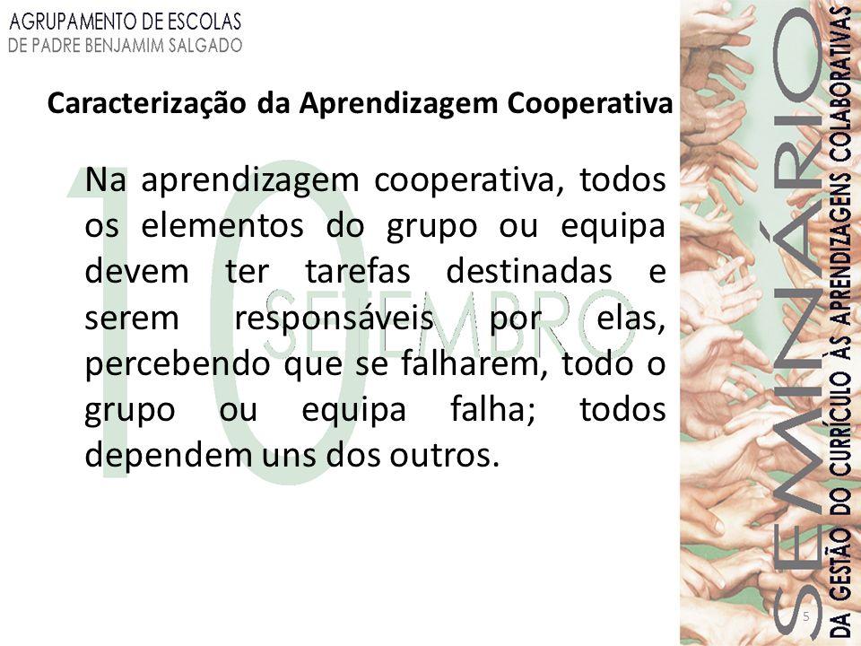 5 Caracterização da Aprendizagem Cooperativa Na aprendizagem cooperativa, todos os elementos do grupo ou equipa devem ter tarefas destinadas e serem r
