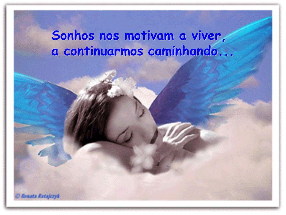 Sem percebermos, um sonho nasce dentro do nosso coração...