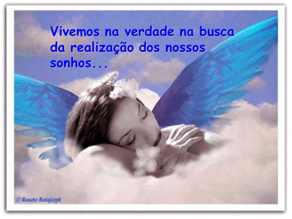Sonhos nos motivam a viver, a continuarmos caminhando...