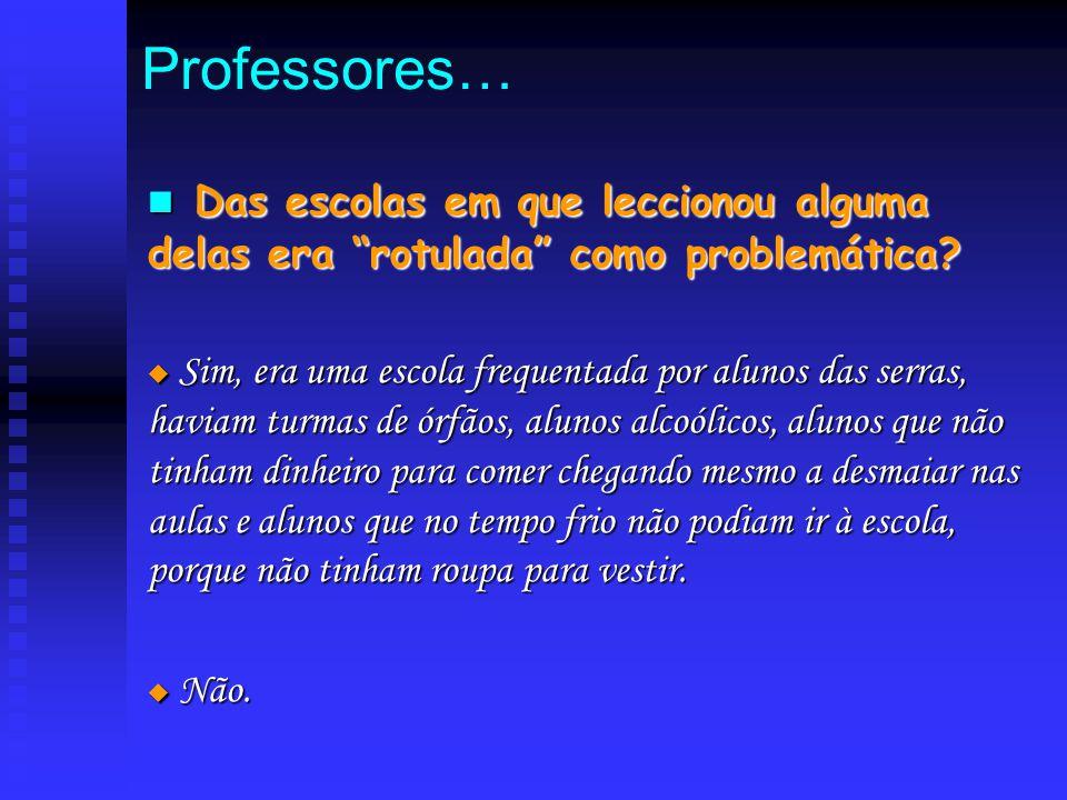 """Professores… D Das escolas em que leccionou alguma delas era """"rotulada"""" como problemática?  S S S Sim, era uma escola frequentada por alunos das s"""