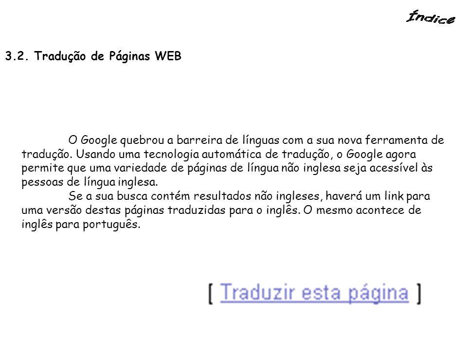 3.2. Tradução de Páginas WEB O Google quebrou a barreira de línguas com a sua nova ferramenta de tradução. Usando uma tecnologia automática de traduçã