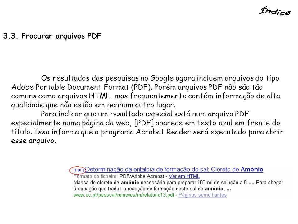 3.3. Procurar arquivos PDF Os resultados das pesquisas no Google agora incluem arquivos do tipo Adobe Portable Document Format (PDF). Porém arquivos P