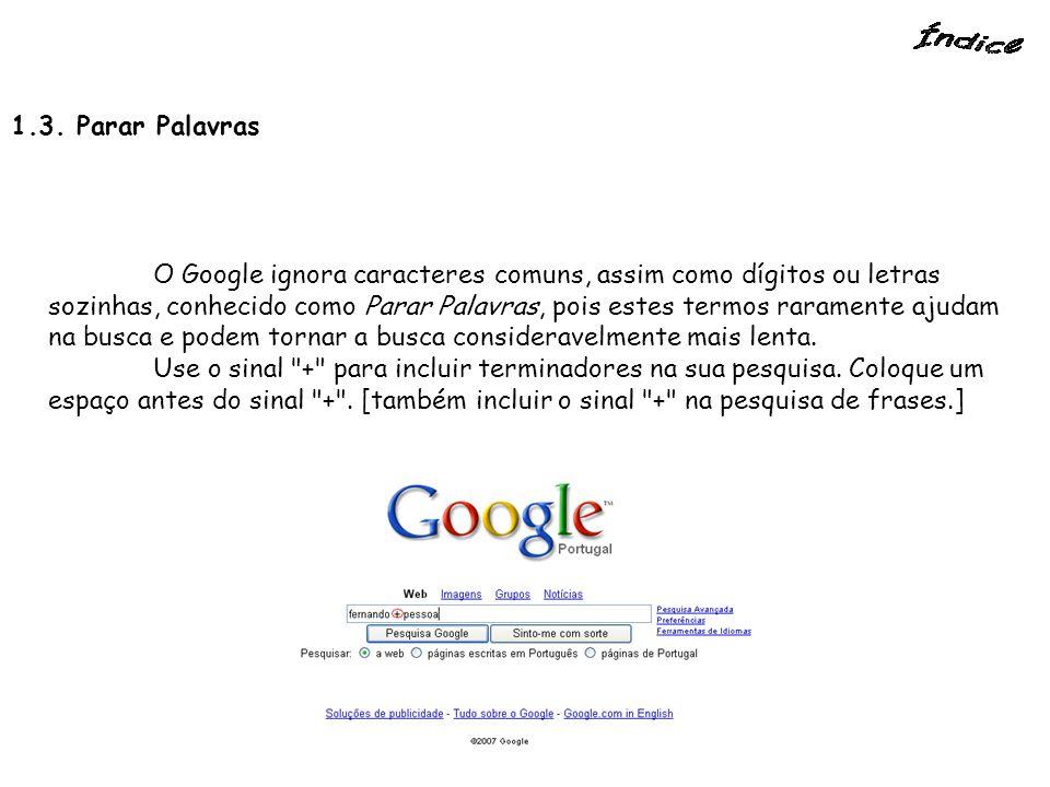 1.3. Parar Palavras O Google ignora caracteres comuns, assim como dígitos ou letras sozinhas, conhecido como Parar Palavras, pois estes termos raramen