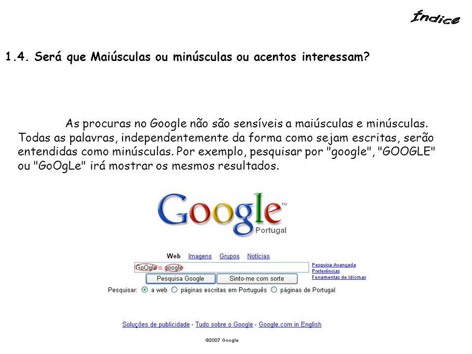 1.4. Será que Maiúsculas ou minúsculas ou acentos interessam? As procuras no Google não são sensíveis a maiúsculas e minúsculas. Todas as palavras, in