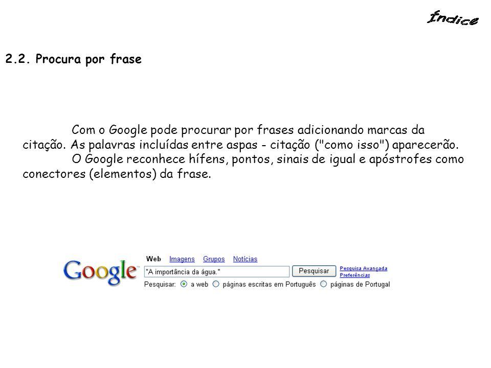 2.2. Procura por frase Com o Google pode procurar por frases adicionando marcas da citação. As palavras incluídas entre aspas - citação (
