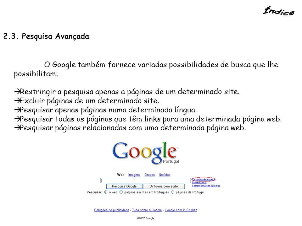 2.3. Pesquisa Avançada O Google também fornece variadas possibilidades de busca que lhe possibilitam:  Restringir a pesquisa apenas a páginas de um d