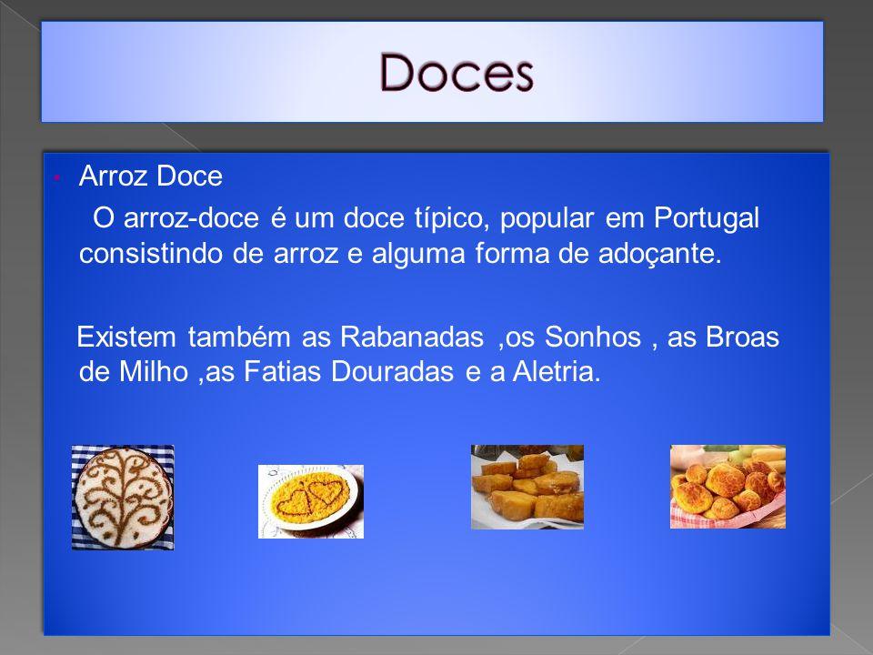 Arroz Doce O arroz-doce é um doce típico, popular em Portugal consistindo de arroz e alguma forma de adoçante.