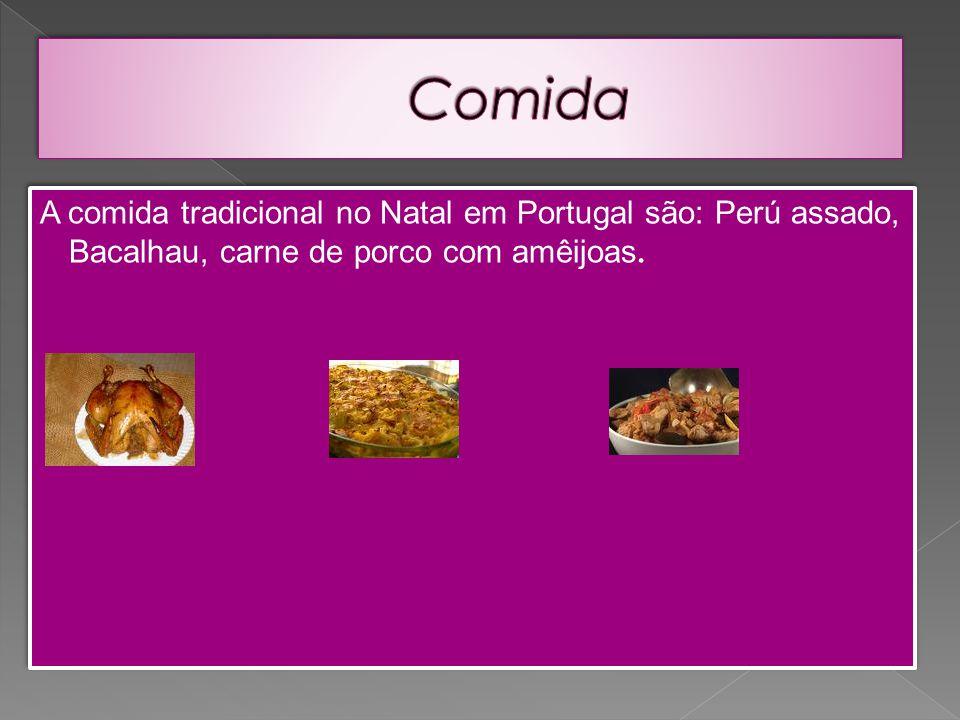 A comida tradicional no Natal em Portugal são: Perú assado, Bacalhau, carne de porco com amêijoas.
