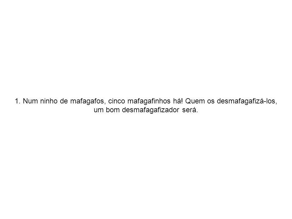 1.Num ninho de mafagafos, cinco mafagafinhos há.