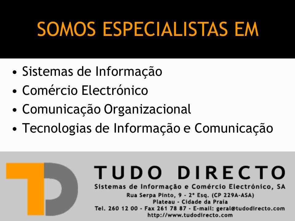 Sistemas de Informação Comércio Electrónico Comunicação Organizacional Tecnologias de Informação e Comunicação SOMOS ESPECIALISTAS EM