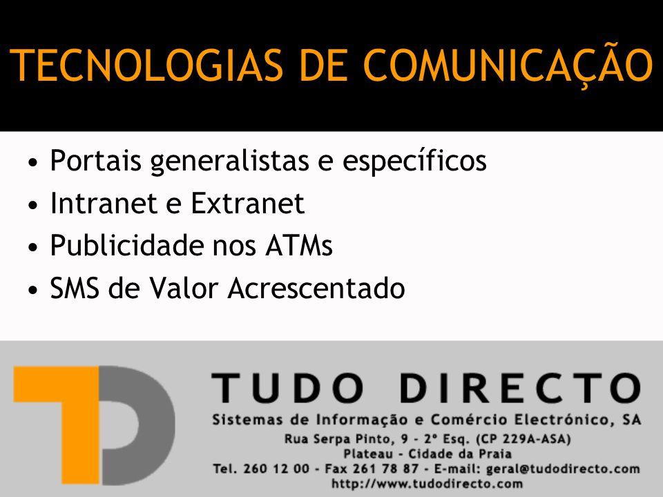 Portais generalistas e específicos Intranet e Extranet Publicidade nos ATMs SMS de Valor Acrescentado TECNOLOGIAS DE COMUNICAÇÃO
