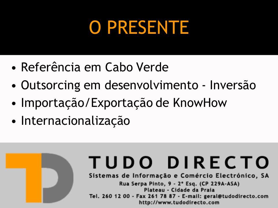 Referência em Cabo Verde Outsorcing em desenvolvimento - Inversão Importação/Exportação de KnowHow Internacionalização O PRESENTE