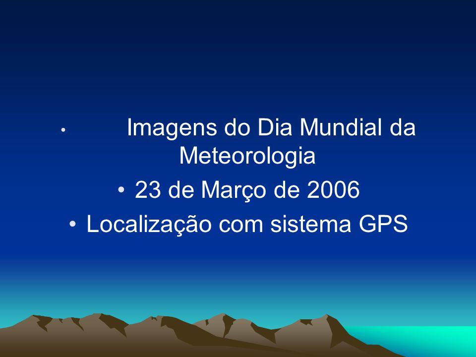 Imagens do Dia Mundial da Meteorologia 23 de Março de 2006 Localização com sistema GPS