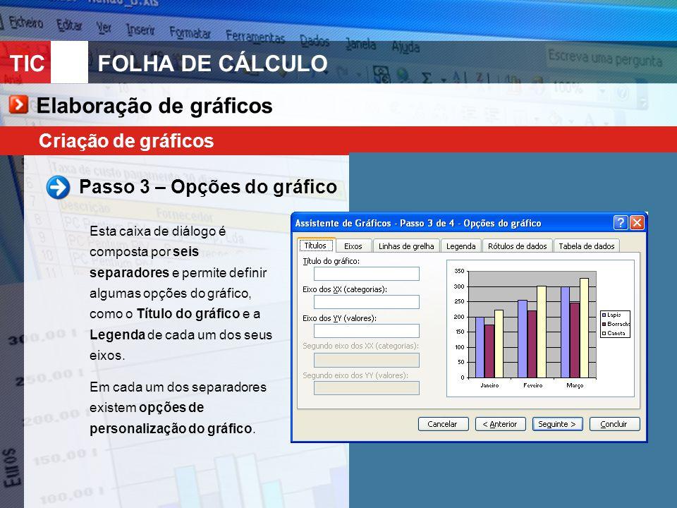 TIC 10FOLHA DE CÁLCULO Criação de gráficos Passo 3 – Opções do gráfico Esta caixa de diálogo é composta por seis separadores e permite definir algumas