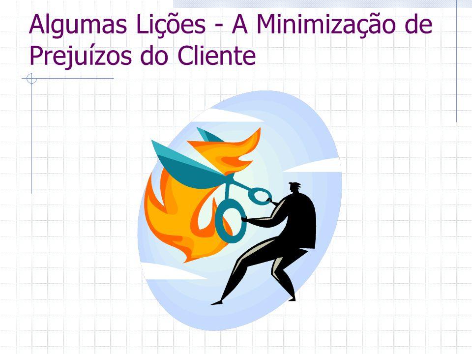 Algumas Lições - A Minimização de Prejuízos do Cliente