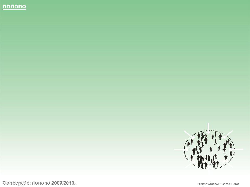 nonono Concepção: nonono 2009/2010. Projeto Gráfico: Ricardo Florez