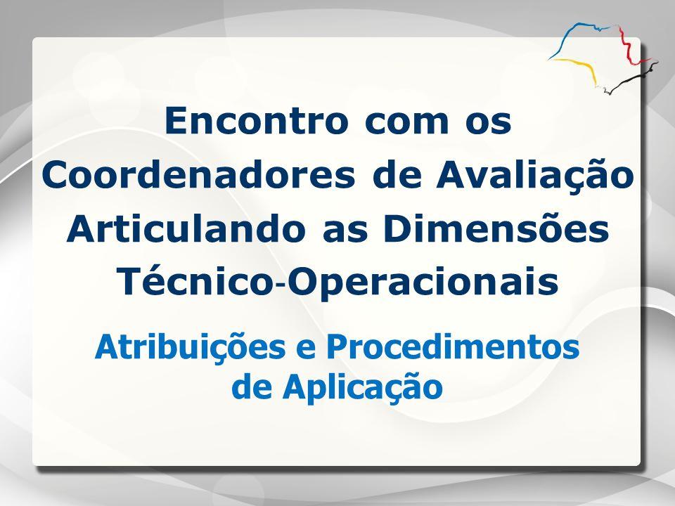  Coordenadores de Avaliação e Corresponsáveis – DE  Coordenadores de Avaliação dos Municípios – SME-Polo  Coordenadores do SESI e Centro Paula Souza Coordenação da Avaliação