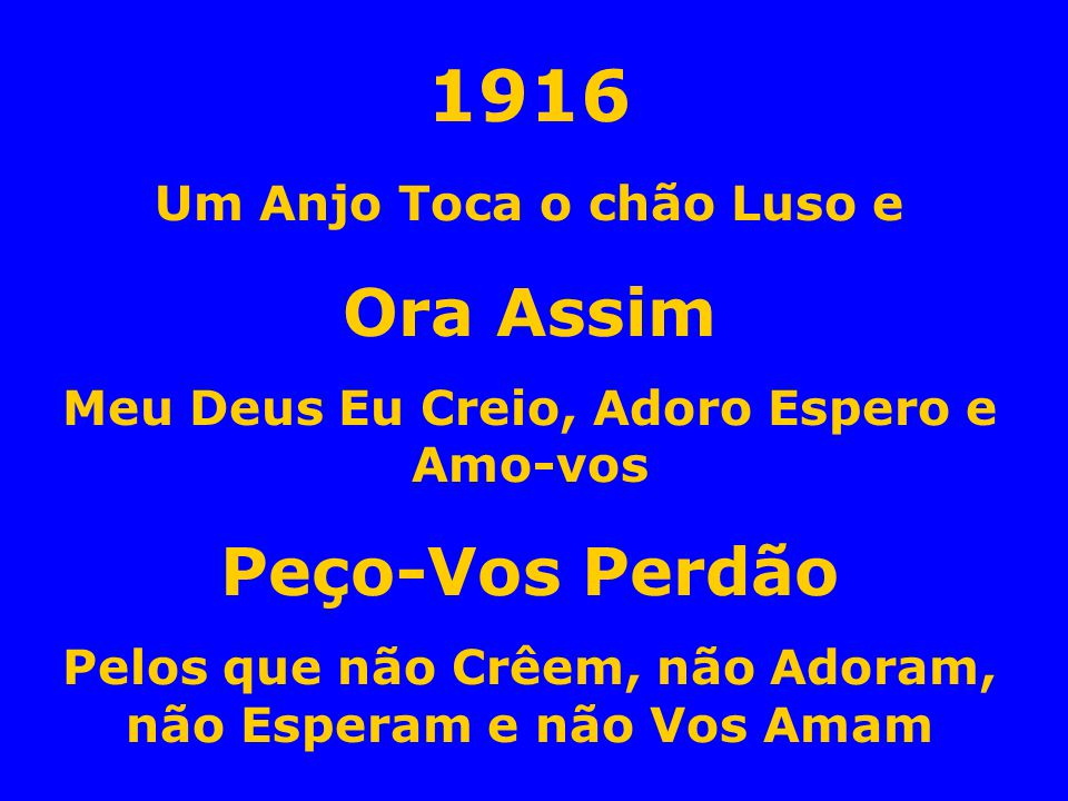 1916 Um Anjo Toca o chão Luso e Ora Assim Meu Deus Eu Creio, Adoro Espero e Amo-vos Peço-Vos Perdão Pelos que não Crêem, não Adoram, não Esperam e não Vos Amam