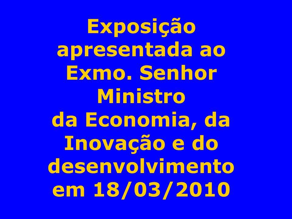 Exposição apresentada ao Exmo. Senhor Ministro da Economia, da Inovação e do desenvolvimento em 18/03/2010