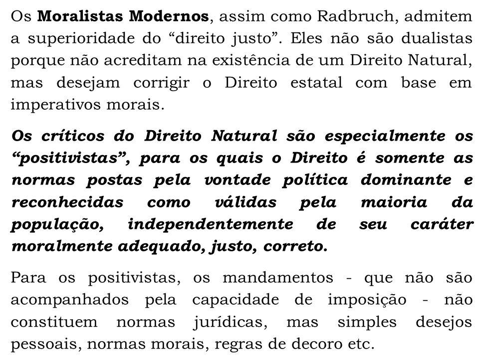 Os Moralistas Modernos, assim como Radbruch, admitem a superioridade do direito justo .