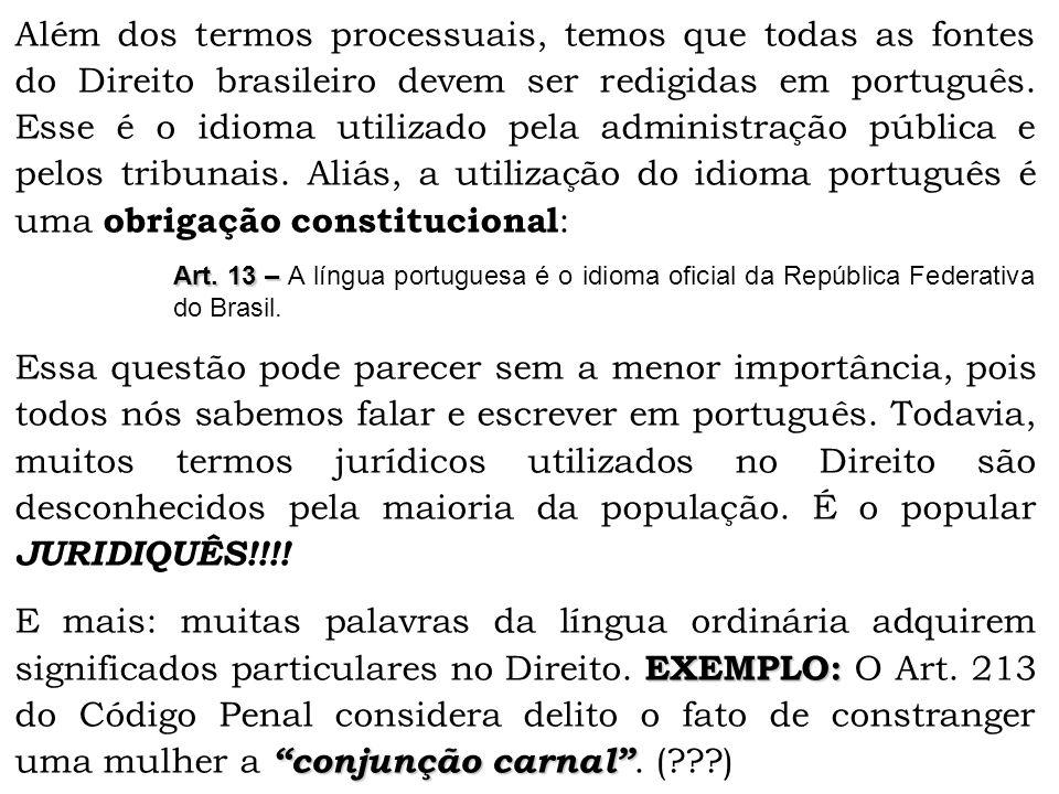 Além dos termos processuais, temos que todas as fontes do Direito brasileiro devem ser redigidas em português.