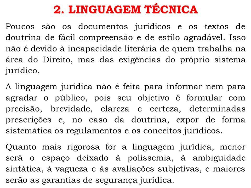 2. LINGUAGEM TÉCNICA Poucos são os documentos jurídicos e os textos de doutrina de fácil compreensão e de estilo agradável. Isso não é devido à incapa