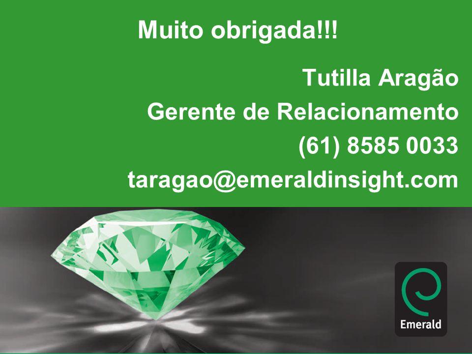 Tutilla Aragão Gerente de Relacionamento (61) 8585 0033 taragao@emeraldinsight.com Muito obrigada!!!
