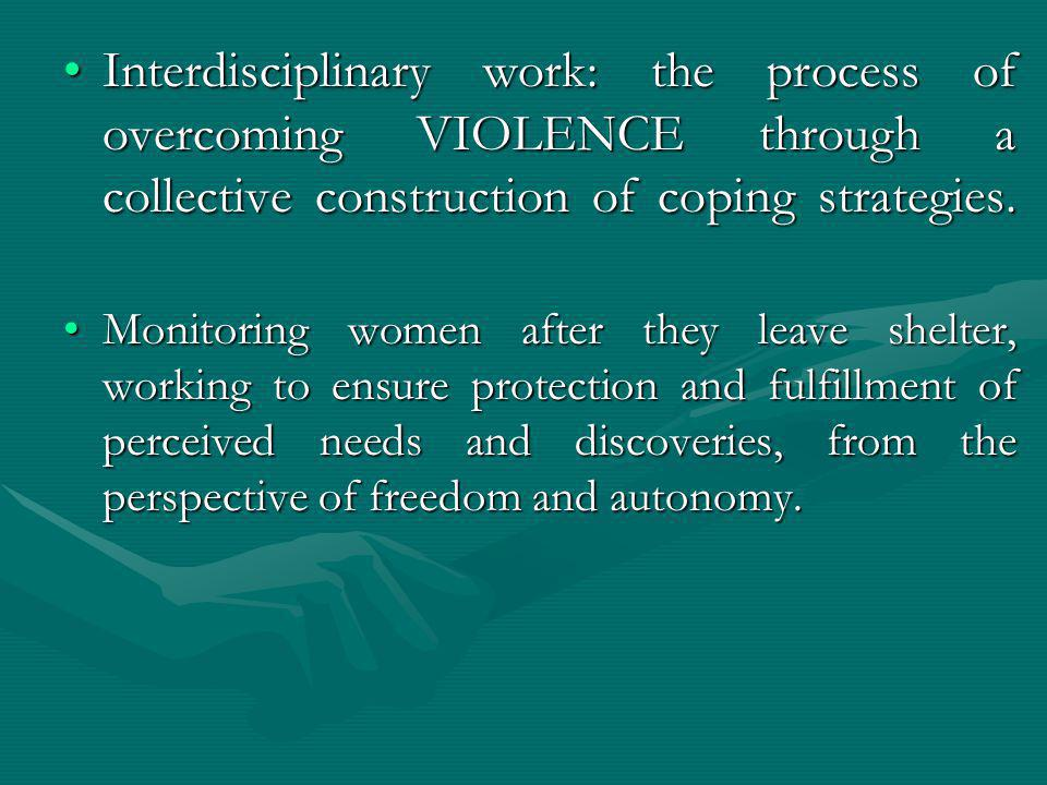 Interdisciplinary work: the process of overcoming VIOLENCE through a collective construction of coping strategies.Interdisciplinary work: the process of overcoming VIOLENCE through a collective construction of coping strategies.