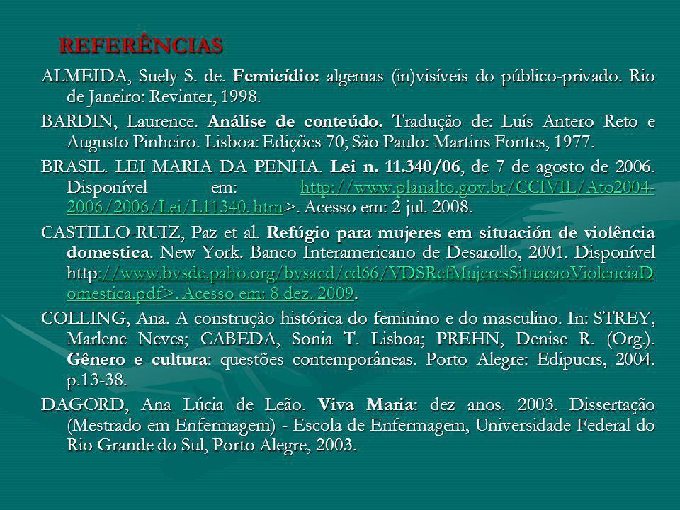 REFERÊNCIAS REFERÊNCIAS ALMEIDA, Suely S. de. Femicídio: algemas (in)visíveis do público-privado.
