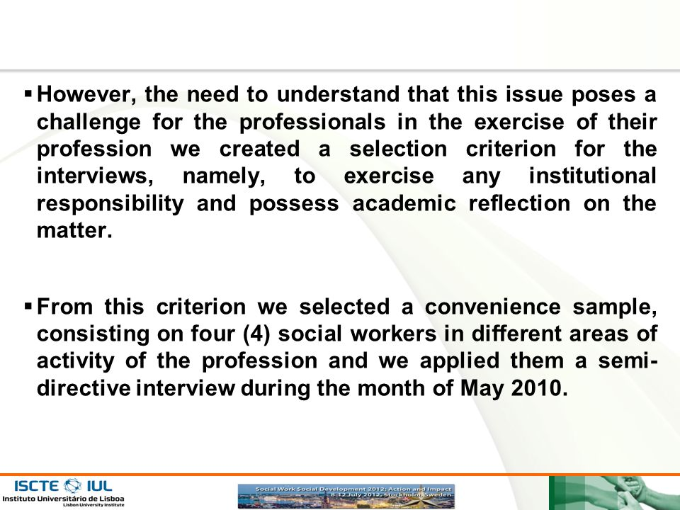 Page  15  However, the need to understand that this issue poses a challenge for the professionals in the exercise of their profession we created a selection criterion for the interviews, namely, to exercise any institutional responsibility and possess academic reflection on the matter.
