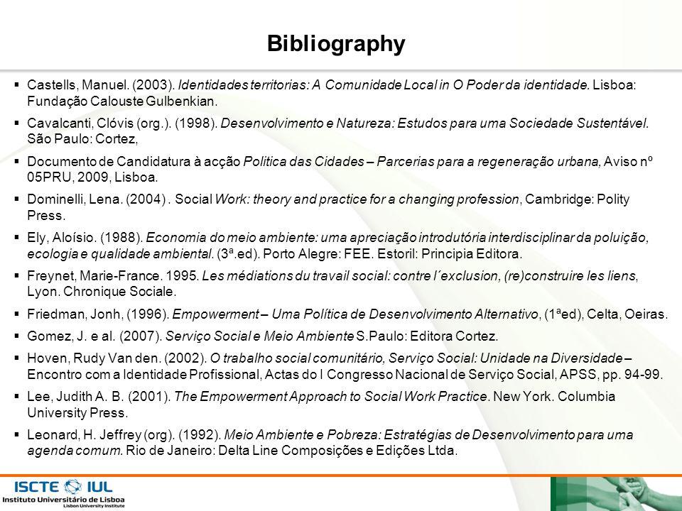 Page  22 Bibliography  Castells, Manuel. (2003). Identidades territorias: A Comunidade Local in O Poder da identidade. Lisboa: Fundação Calouste Gul