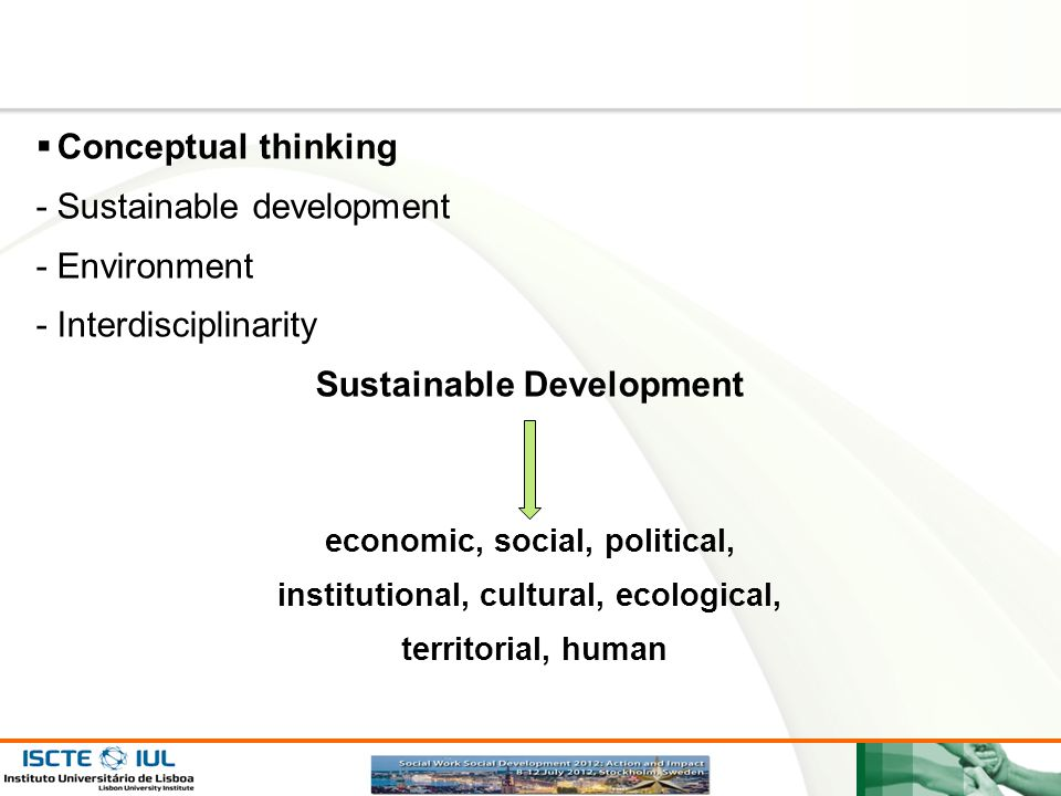 Page  3  Conceptual thinking - Sustainable development -Environment -Interdisciplinarity Sustainable Development economic, social, political, institutional, cultural, ecological, territorial, human