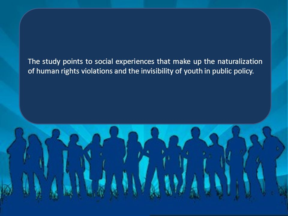 The study points to social experiences that make up the naturalization of human rights violations and the invisibility of youth in public policy.