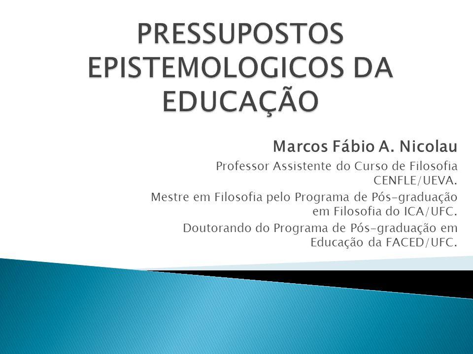 Marcos Fábio A. Nicolau Professor Assistente do Curso de Filosofia CENFLE/UEVA. Mestre em Filosofia pelo Programa de Pós-graduação em Filosofia do ICA