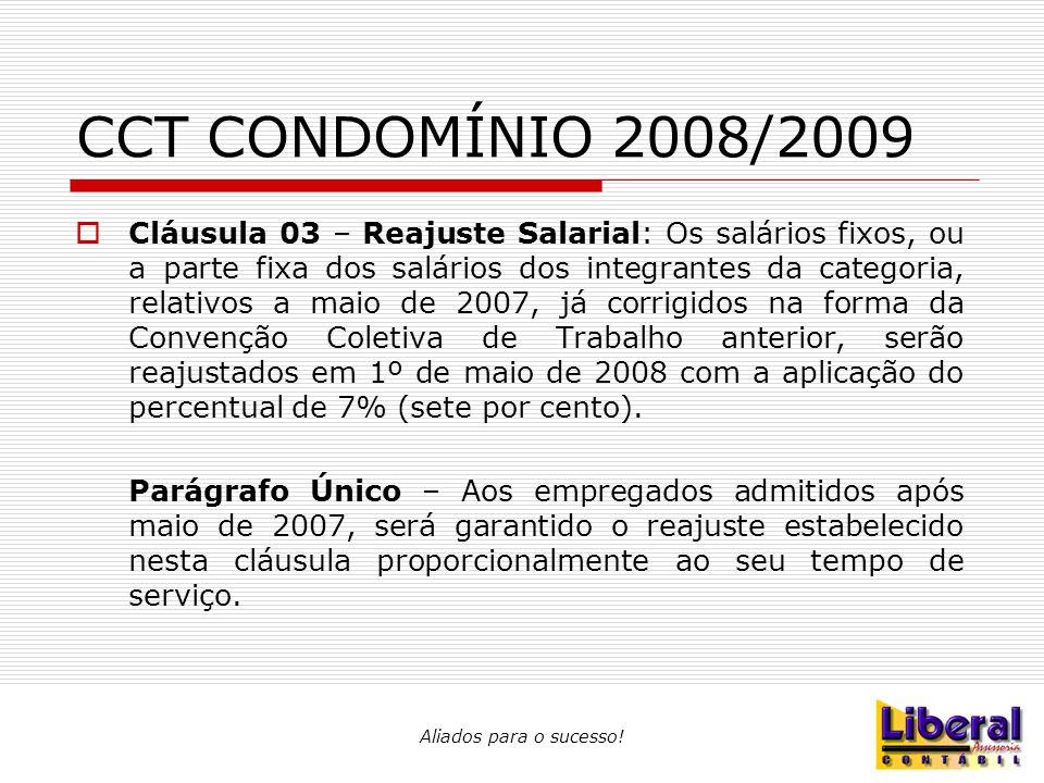 CCT CONDOMÍNIO 2008/2009  Cláusula 03 – Reajuste Salarial: Os salários fixos, ou a parte fixa dos salários dos integrantes da categoria, relativos a