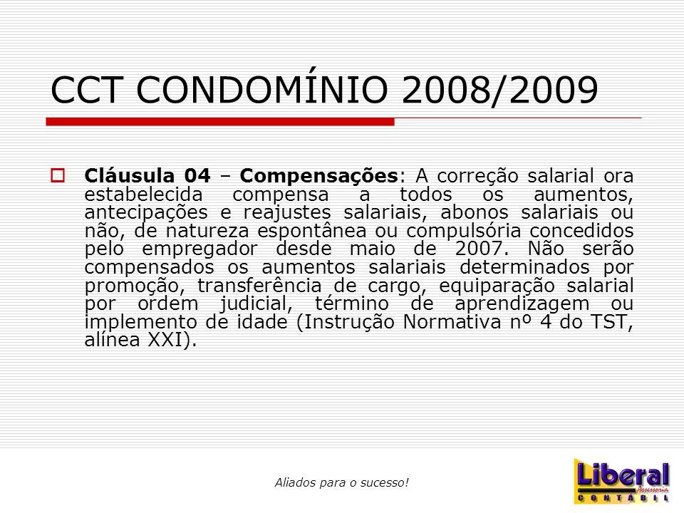Aliados para o sucesso! CCT CONDOMÍNIO 2008/2009  Cláusula 04 – Compensações: A correção salarial ora estabelecida compensa a todos os aumentos, ante