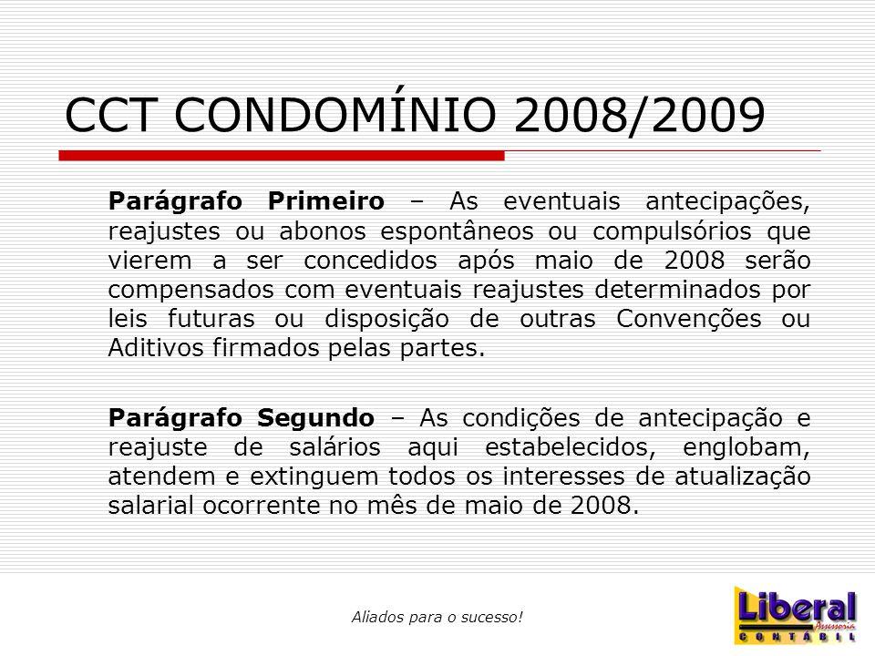 CCT CONDOMÍNIO 2008/2009 Parágrafo Primeiro – As eventuais antecipações, reajustes ou abonos espontâneos ou compulsórios que vierem a ser concedidos a