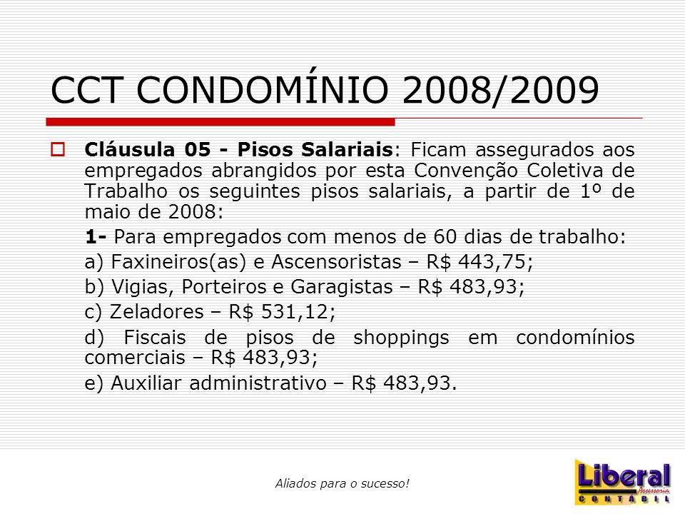 CCT CONDOMÍNIO 2008/2009  Cláusula 05 - Pisos Salariais: Ficam assegurados aos empregados abrangidos por esta Convenção Coletiva de Trabalho os segui