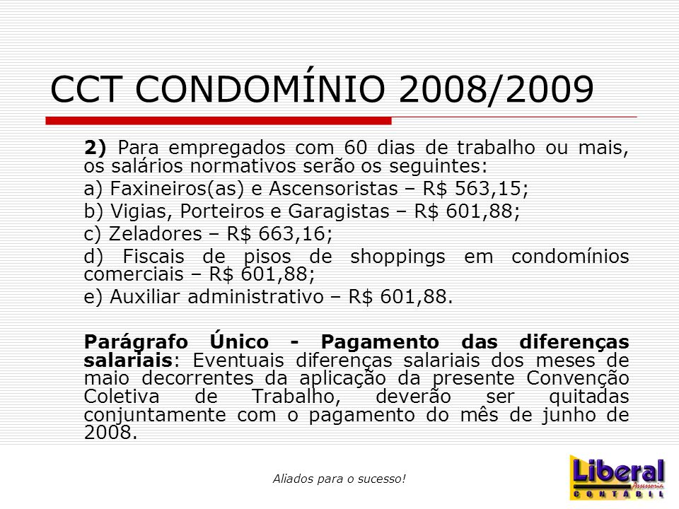 CCT CONDOMÍNIO 2008/2009 2) Para empregados com 60 dias de trabalho ou mais, os salários normativos serão os seguintes: a) Faxineiros(as) e Ascensoris