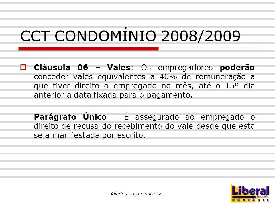 CCT CONDOMÍNIO 2008/2009  Cláusula 06 – Vales: Os empregadores poderão conceder vales equivalentes a 40% de remuneração a que tiver direito o emprega
