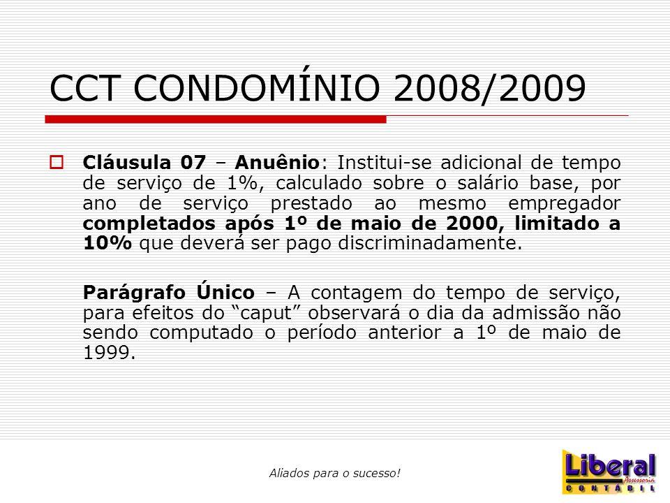 CCT CONDOMÍNIO 2008/2009  Cláusula 07 – Anuênio: Institui-se adicional de tempo de serviço de 1%, calculado sobre o salário base, por ano de serviço