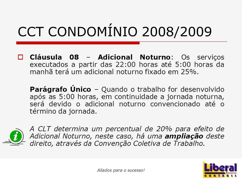 CCT CONDOMÍNIO 2008/2009  Cláusula 08 – Adicional Noturno: Os serviços executados a partir das 22:00 horas até 5:00 horas da manhã terá um adicional